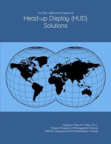 The 2021-2026 World Outlook for Head-up Display (HUD) Solutions