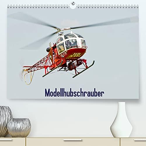 Modellhubschrauber (Premium, hochwertiger DIN A2 Wandkalender 2022, Kunstdruck in Hochglanz)