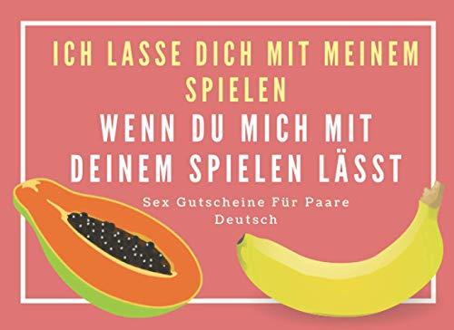 Ich Lasse Dich Mit Meinem Spielen, Wenn Du Mich Mit Deinem Spielen Lässt Sex Gutscheine Für Paare Deutsch:...