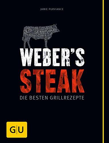 Weber's Grillbibel - Steaks: Die besten Grillrezepte (GU Weber's Grillen)