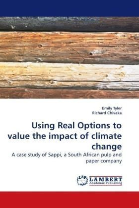 Using Real Options to value the impact of climate change: A case study of Sappi, a South African pulp and...
