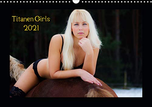 Titanen Girls 2021 - erotische Frauen und starke Pferde (Wandkalender 2021 DIN A3 quer)