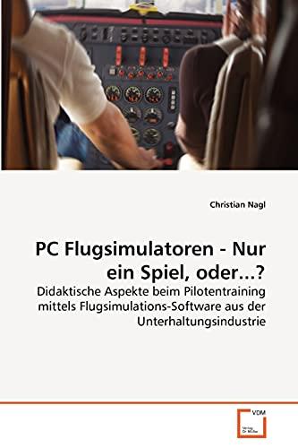 PC Flugsimulatoren - Nur ein Spiel, oder...?: Didaktische Aspekte beim Pilotentraining mittels...