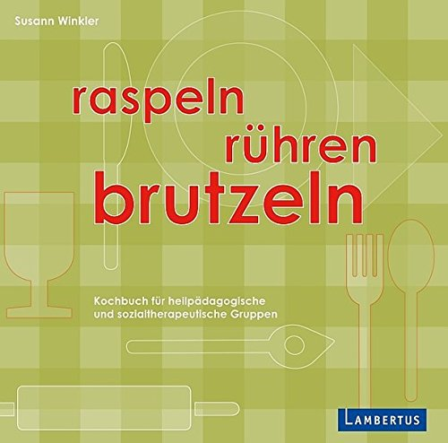 Raspeln, Rühren, Brutzeln: Kochbuch für heilpädagogische und sozialtherapeutische Gruppen