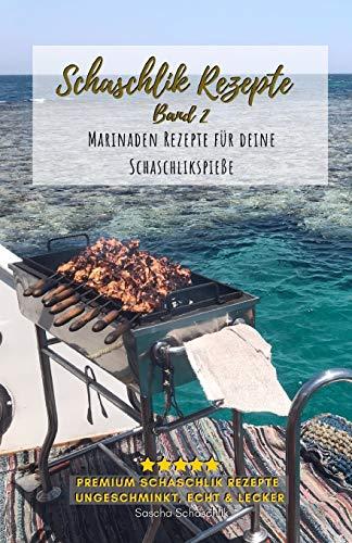 Schaschlik Rezepte Band 2: Lecker, schnell und einfache russische Grillrezepte - Rezepte für...