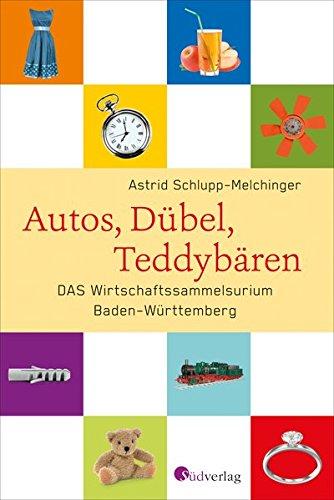 Autos, Dübel, Teddybären: DAS Wirtschaftssammelsurium Baden-Württemberg