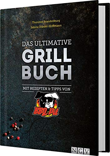 Das ultimative Grillbuch: Mit Rezepten & Tipps von BBQPit und Sabine Durdel-Hoffmann