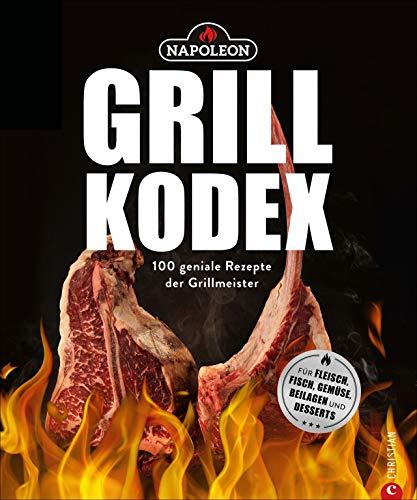 Der Napoleon Grill-Kodex. 100 geniale Rezepte für Fleisch, Fisch, Gemüse und Beilagen. Die Grillbibel für...