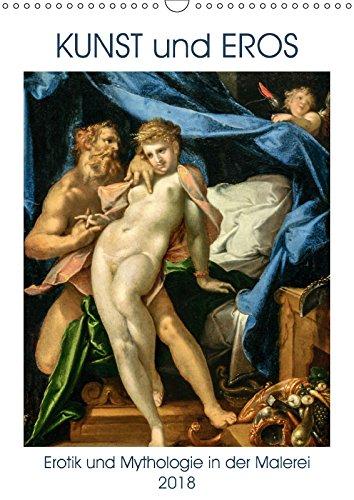 Kunst und Eros (Wandkalender 2018 DIN A3 hoch): Das Spiel von Erotik und Mythologie in der Kunst der Malerei...