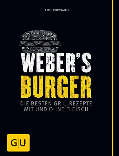 Weber's Burger: Die besten Grillrezepte mit und ohne Fleisch (GU Weber's Grillen)