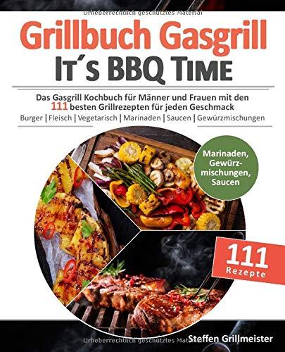 Grillbuch Gasgrill - It's BBQ Time  : Das Gasgrill Kochbuch für Männer und Frauen mit den 111 besten...