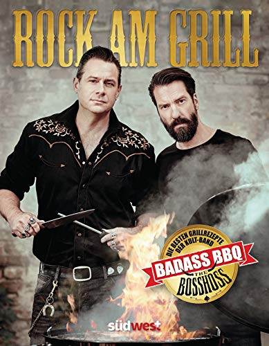 Rock am Grill: Die besten Grillrezepte der Kultband BossHoss - Ausgezeichnet mit dem Gourmand Cookbook Award...