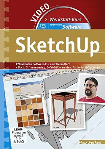 Werkstattkurs Konstruktions-Software - SketchUp, 1 DVD-ROMSoftware-Kurs + Buch: Schnelleinstieg,...