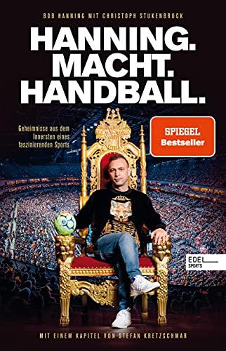 Hanning. Macht. Handball.: Geheimnisse aus dem Innersten eines faszinierenden Sports. Mit einem Kapitel von...