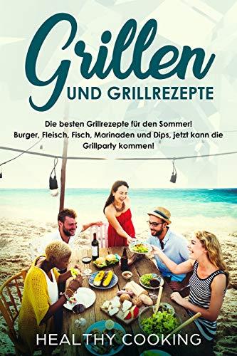 Grillen und Grillrezepte Die besten Grillrezepte für den Sommer! Burger, Fleisch, Fisch, Marinaden und Dips,...