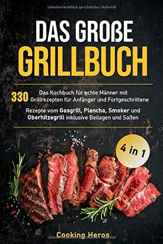 Das große Grillbuch: Das Kochbuch für echte Männer mit 330 Grillrezepten für Anfänger und...