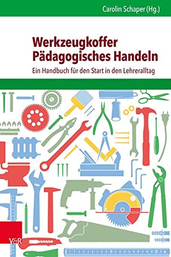 Werkzeugkoffer Pädagogisches Handeln: Ein Handbuch für den Start in den Lehreralltag